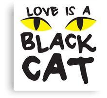LOVE IS A BLACK CAT Canvas Print