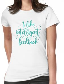 I like intelligent feedback Womens Fitted T-Shirt