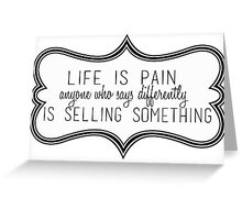 Life Is Pain Greeting Card