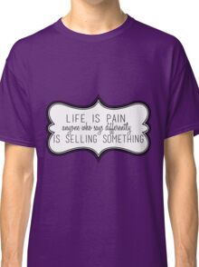 Life Is Pain Classic T-Shirt