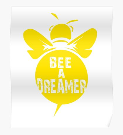 Bee A Dreamer Cool Bee Typo Design Poster