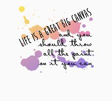 Life Is a Great Big Canvas Unisex T-Shirt