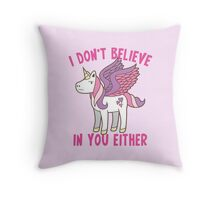 I don't believe in you either Throw Pillow