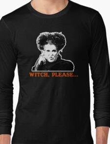 Hocus Pocus Bette Midler: Witch, Please... Long Sleeve T-Shirt