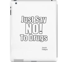 Just Say NO! To Drugs Famous Quote iPad Case/Skin