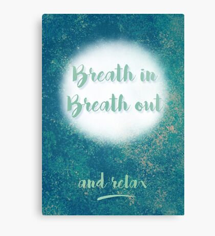 Breath In Breath Out and Relax Canvas Print