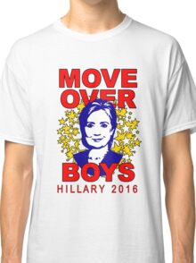 Hillary Clinton Move Over Boys Classic T-Shirt