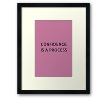 Confidence is a Process Framed Print