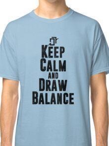 Keep Calm and Draw Balance! Classic T-Shirt