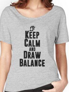 Keep Calm and Draw Balance! Women's Relaxed Fit T-Shirt