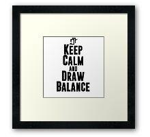 Keep Calm and Draw Balance! Framed Print