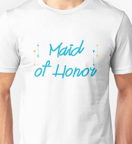 Maid Of Honor, to bride to be Unisex T-Shirt