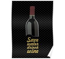 Save water drink wine... Funny Quote Poster