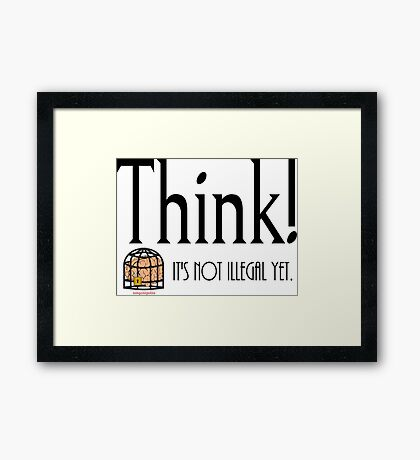 Think folks, please! before it is banned. Framed Print