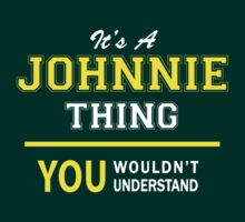 It's A JOHNNIE thing, you wouldn't understand !! by satro