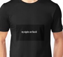 my nipples are flaccid Unisex T-Shirt