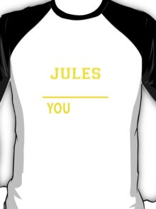 It's A JULES thing, you wouldn't understand !! T-Shirt