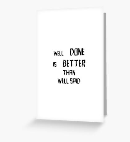 Well Done Is Better Than Well Said Greeting Card