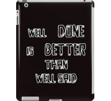 Well Done Is Better Than Well Said iPad Case/Skin