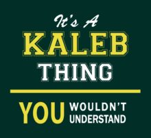 It's A KALEB thing, you wouldn't understand !! by satro