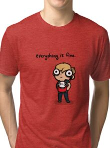 Everything is Fine Tri-blend T-Shirt