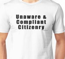 Unaware and Compliant Citizenry Unisex T-Shirt