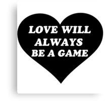 matd love will always be a game Canvas Print