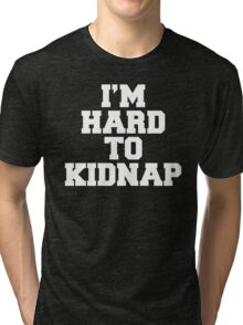 I'm Hard To Kidnap Funny Quote Tri-blend T-Shirt
