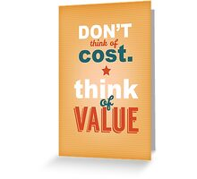 Don't Think Of Cost. Think Of Vaue Greeting Card