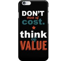Don't Think Of Cost. Think Of Vaue iPhone Case/Skin