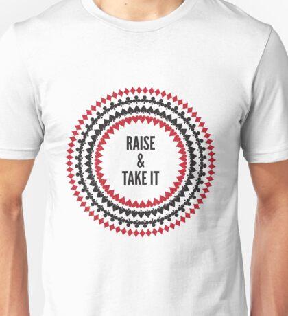 Raise & Take It  Unisex T-Shirt