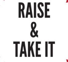 Raise & Take It  Sticker