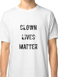 Clown Lives Matter Classic T-Shirt