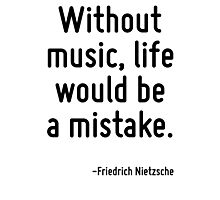 Without music, life would be a mistake. Photographic Print