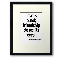 Love is blind; friendship closes its eyes. Framed Print