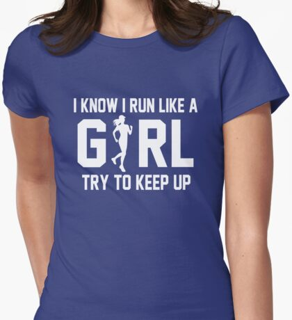 I know I run like a girl try to keep up T-Shirt