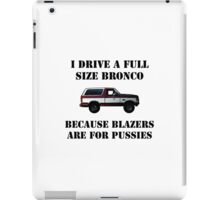 Drive a Bronco because Blazers are for pussies iPad Case/Skin