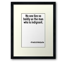 No one lies so boldly as the man who is indignant. Framed Print