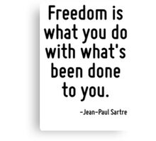 Freedom is what you do with what's been done to you. Canvas Print