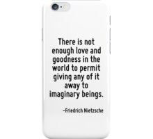 There is not enough love and goodness in the world to permit giving any of it away to imaginary beings. iPhone Case/Skin