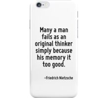 Many a man fails as an original thinker simply because his memory it too good. iPhone Case/Skin