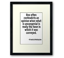 One often contradicts an opinion when what is uncongenial is really the tone in which it was conveyed. Framed Print