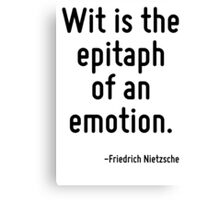 Wit is the epitaph of an emotion. Canvas Print