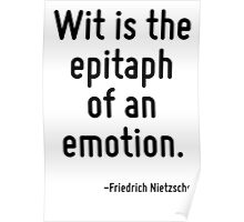 Wit is the epitaph of an emotion. Poster