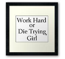 Work Hard or Die Trying, Girl Framed Print