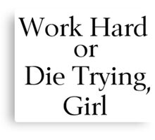 Work Hard or Die Trying, Girl Canvas Print