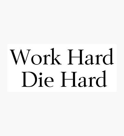 Work Hard, Die Hard Photographic Print