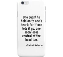One ought to hold on to one's heart; for if one lets it go, one soon loses control of the head too. iPhone Case/Skin
