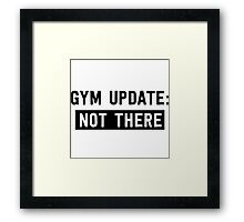 Gym Update: Not There Framed Print