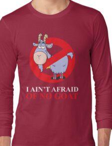 i ain't afraid of no goat (large size) Long Sleeve T-Shirt